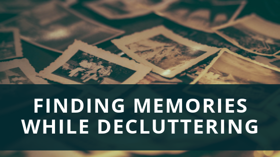 Finding Memories While Decluttering